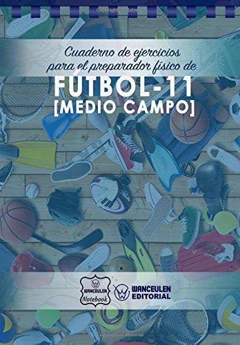 Cuaderno de Ejercicios para el Preparador Físico de Fútbol-11 (Medio Campo) por Wanceulen Notebook