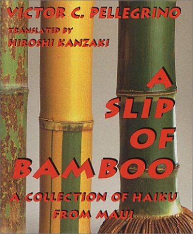 A Slip of Bamboo: A Collection of Haiku from Maui (Slips Bamboo)
