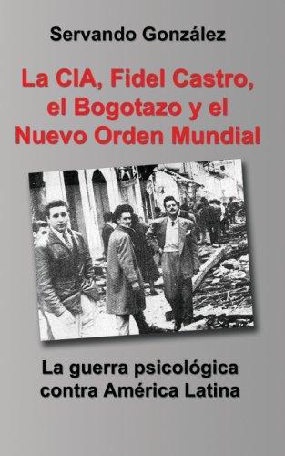 Descargar Libro La CIA, Fidel Castro, el Bogotazo y el Nuevo Orden Mundial de Servando Gonzalez