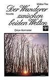 Der Wanderer zwischen beiden Welten: Novelle. Jubil?umsausgabe zum 100. Geburtstag in Gro?druckschrift (Orion-Heimreiter-Bibliothek)