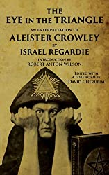 The Eye in the Triangle: An Interpretation of Aleister Crowley by Israel Regardie (2014-07-04)