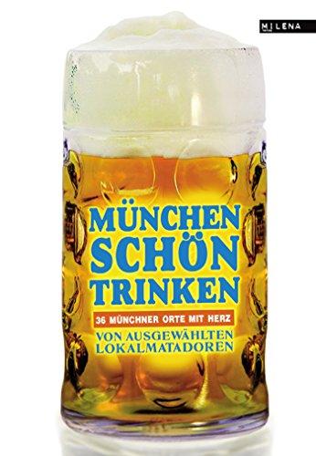 München schön trinken: 36 Münchner Orte mit Herz - 36 Ort,