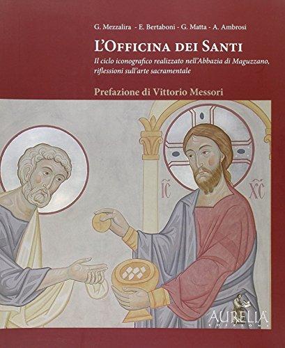 L'officina dei santi. il ciclo iconografico realizzato nell'abbazia di maguzzano, riflessioni sull'arte sacramentale. ediz. illustrata