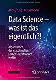 Data Science – was ist das eigentlich?!: Algorithmen des maschinellen Lernens verständlich erklärt