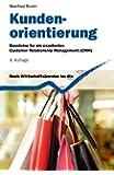 Kundenorientierung. Bausteine für ein exzellentes Customer Relationship Management (CRM)