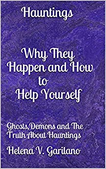 Hauntings Why They Happen and How to Help Yourself: Ghosts,Demons and The Truth About Hauntings (English Edition) di [Garilano, Helena V.]