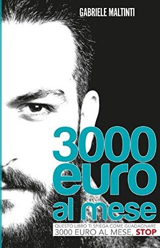 3000 euro al mese: questo libro ti spiega come guadagnare 3000 euro al mese,stop di gabriele Maltinti