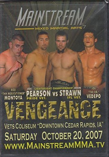 Mainstream Mixed Martial Arts 7. Joe Pearson vs John Strawn. Rod Montoya. Joe Vedepo. Vengeance. October 20, 2007. Vets Coliseum, Cedar Rapids IA - Cedar 20