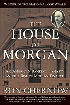 The House of Morgan: An American Banking Dynasty and the Rise of Modern Finance par [Chernow, Ron]