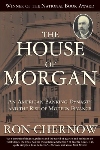 The House of Morgan: An American Banking Dynasty and the Rise of Modern Finance (English Edition)