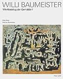 Willi Baumeister, Werkkatalog der Gemälde, 2 Bde. - Felicitas Baumeister, Jochen Gutbrod, Archiv Baumeister