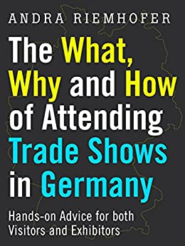 The What, Why and How of Attending Trade Shows in Germany: Hands-on Advice for both Visitors and Exhibitors by [Riemhofer, Andra]
