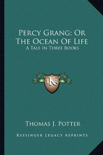 Percy Grang; Or the Ocean of Life: A Tale in Three Books