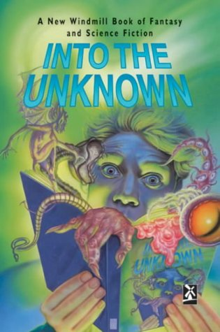 Into the unknown : a New Windmill book of fantasy and science fiction