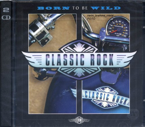 Classic Rock. Born to be Wild. 2 CD Set (Total Running Time: 102:10)