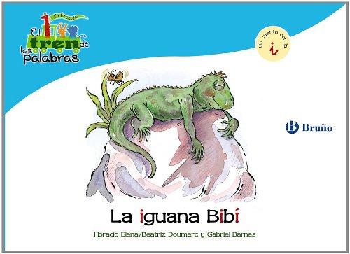 La iguana Bibí: Un cuento con la I (Castellano - A Partir De 3 Años - Libros Didácticos - El Tren De Las Palabras) por Beatriz Doumerc