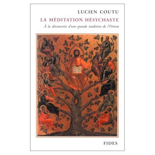 LA MEDITATION HESYCHASTE. A la découverte d'une grande tradition de l'Orient