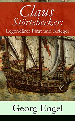 Claus Störtebecker: Legendärer Pirat und Krieger: Historischer Roman (14. Jahrhundert)
