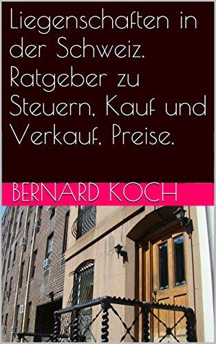 Liegenschaften in der Schweiz. Ratgeber zu Steuern, Kauf und Verkauf, Preise.