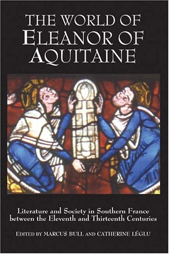 The World of Eleanor of Aquitaine: Literature and Society in Southern France between the Eleventh and Thirteenth Centuries (0)