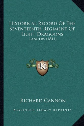 Historical Record of the Seventeenth Regiment of Light Dragoons: Lancers (1841)