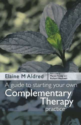 A Guide to Starting your own Complementary Therapy Practice, 1e: A Manual for the Complementary Healthcare Profession