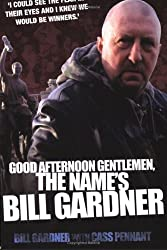 Good Afternoon Gentlemen, the Name's Bill Gardner
