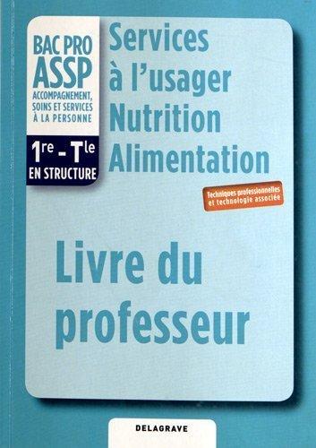 Services à l'usager nutrition alimentation 1e Tle Bac Pro Assp : Livre du professeur de Virginie Maillet-Vérité (24 juillet 2012) Broché