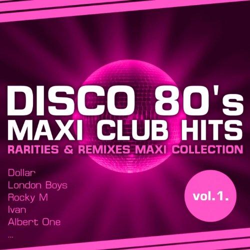 Disco 80's Maxi Club Hits, Vol.1 (Remixes & Rarities) 80