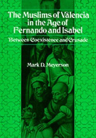 The Muslims of Valencia in the Age of Fernando and Isabel: Between Coexistence and Crusade