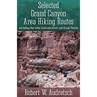 Selected Grand Canyon Area Hiking Routes, Including the Little Colorado River and Great Thumb by Audretsch, Robert W. (2014) Paperback