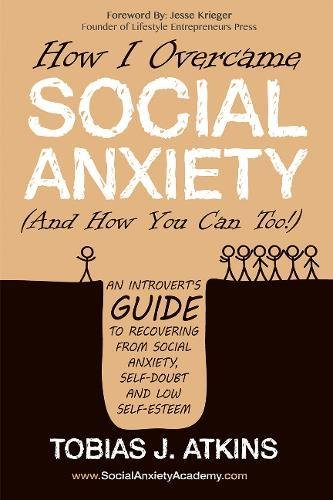 How I Overcame Social Anxiety: An Introvert's Guide to Recovering From Social Anxiety, Self-Doubt and Low Self-Esteem