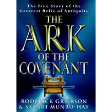 The Ark of the Covenant: The True Story of the Greatest Relic of Antiquity