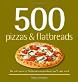 500 Pizzas & Flatbreads: The Only Pizza and Flatbread Compendium You'll Ever Need (500 Cooking (Sellers))