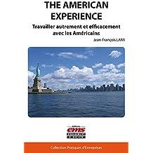 The american Experience: Travailler autrement et efficacement avec les Américains (Pratiques d'entreprises)