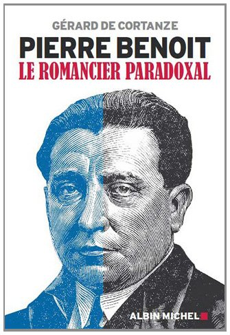 Pierre Benoit : Le romancier paradoxal par Gérard de Cortanze