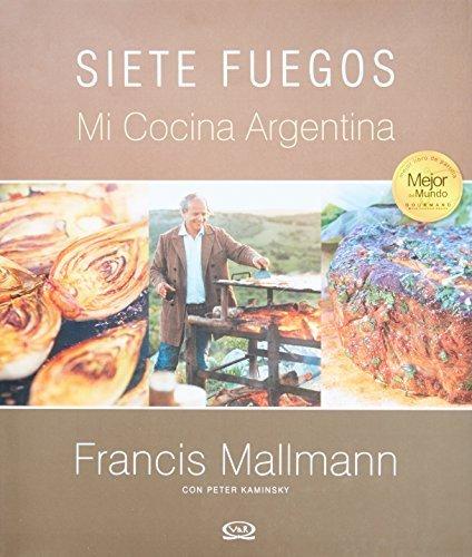 Siete Fuegos, mi cocina argentina (Spanish Edition) by Francis Mallmann (2011-01-07)