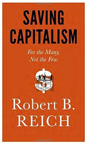 Saving Capitalism: For the Many, Not the Few by Robert B. Reich (2015-09-29)