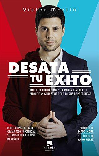 Desata tu éxito: Descubre los hábitos y la mentalidad que te permitirán conseguir todo lo que te propongas por Víctor Martín Pérez