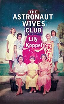 The Astronaut Wives Club by [Koppel, Lily]