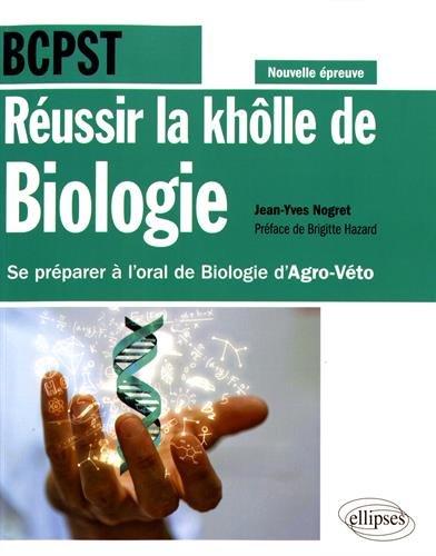 Réussir la khôlle de Biologie en BCPST - Se préparer à l'oral de Biologie d'Agro-Véto - conforme à la nouvelle épreuve