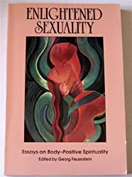 Enlightened Sexuality: Essays on Body-Positive Spirituality by Georg, PhD Feuerstein (1989-09-03)