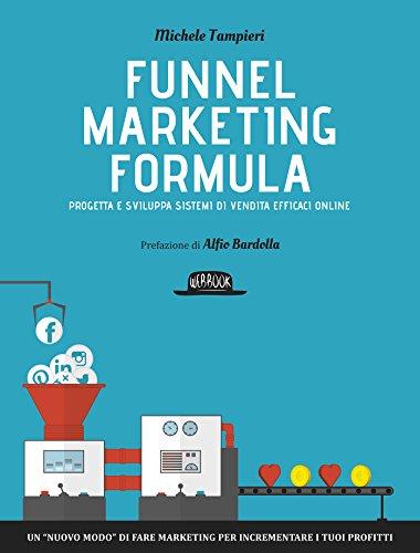 Funnel Marketing Formula - Progetta e sviluppa sistemi di vendita efficaci online: Un