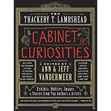 The Thackery T. Lambshead Cabinet of Curiosities: Exhibits, Oddities, Images, and Stories from Top Authors and Artists by Ann VanderMeer (2012-07-10)