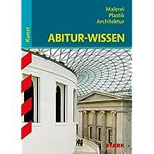 Abitur-Wissen, Teil: Kunst, Malerei,Plastik, Architektur