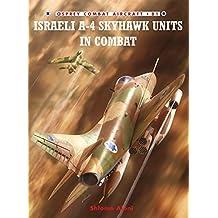 Israeli A-4 Skyhawk Units in Combat (Combat Aircraft, Band 81)