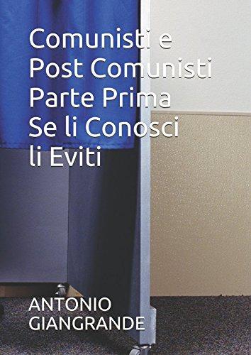 Comunisti e Post Comunisti Parte Prima Se li Conosci li Eviti
