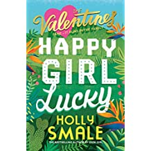The Valentines: Happy Girl Lucky (New Holly Smale Series Book 1)