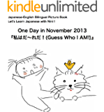 "Japanese-English Bilingual Picture Book Series Let's Learn Japanese with Nini's Picture Book; One Day in November 2013 ""Guess Who I Am"" (apanese English ... with Ninis Picture Book) (English Edition)"