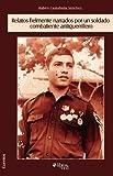 Relatos Fielmente Narrados Por Un Soldado Combatiente Antiguerrillero